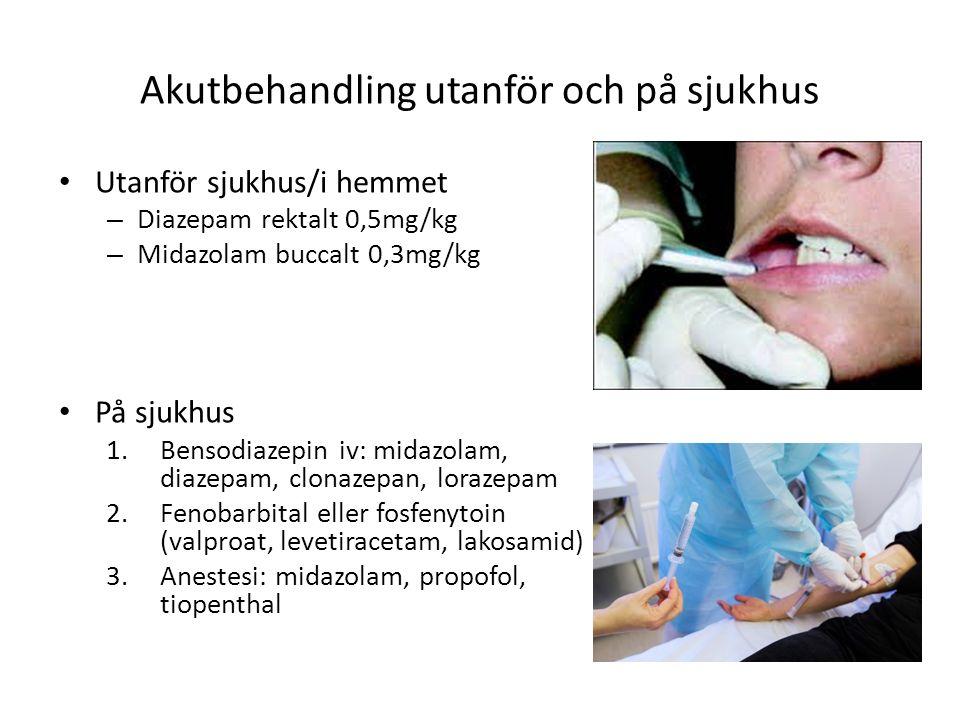 Akutbehandling utanför och på sjukhus Utanför sjukhus/i hemmet – Diazepam rektalt 0,5mg/kg – Midazolam buccalt 0,3mg/kg På sjukhus 1.Bensodiazepin iv: midazolam, diazepam, clonazepan, lorazepam 2.Fenobarbital eller fosfenytoin (valproat, levetiracetam, lakosamid) 3.Anestesi: midazolam, propofol, tiopenthal