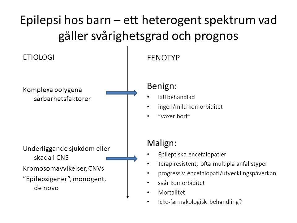 """Epilepsi hos barn – ett heterogent spektrum vad gäller svårighetsgrad och prognos FENOTYP Benign: lättbehandlad ingen/mild komorbiditet """"växer bort"""" M"""