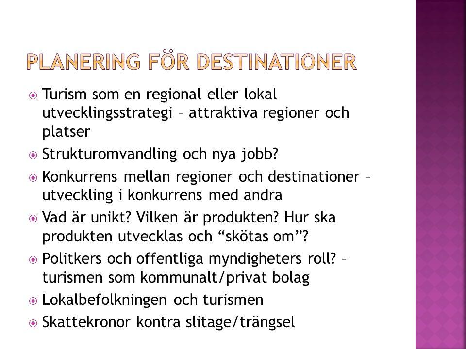  Turism som en regional eller lokal utvecklingsstrategi – attraktiva regioner och platser  Strukturomvandling och nya jobb?  Konkurrens mellan regi