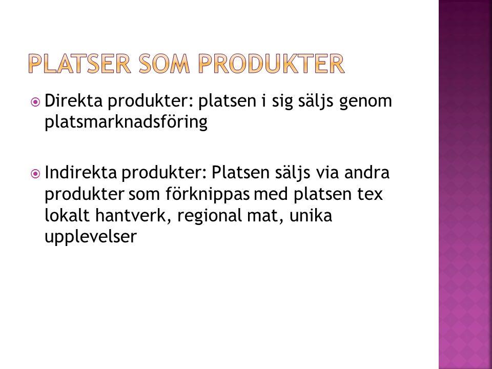  Direkta produkter: platsen i sig säljs genom platsmarknadsföring  Indirekta produkter: Platsen säljs via andra produkter som förknippas med platsen