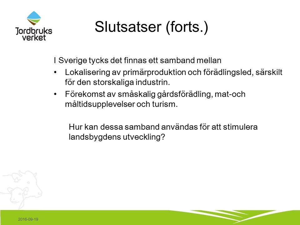Slutsatser (forts.) I Sverige tycks det finnas ett samband mellan Lokalisering av primärproduktion och förädlingsled, särskilt för den storskaliga industrin.