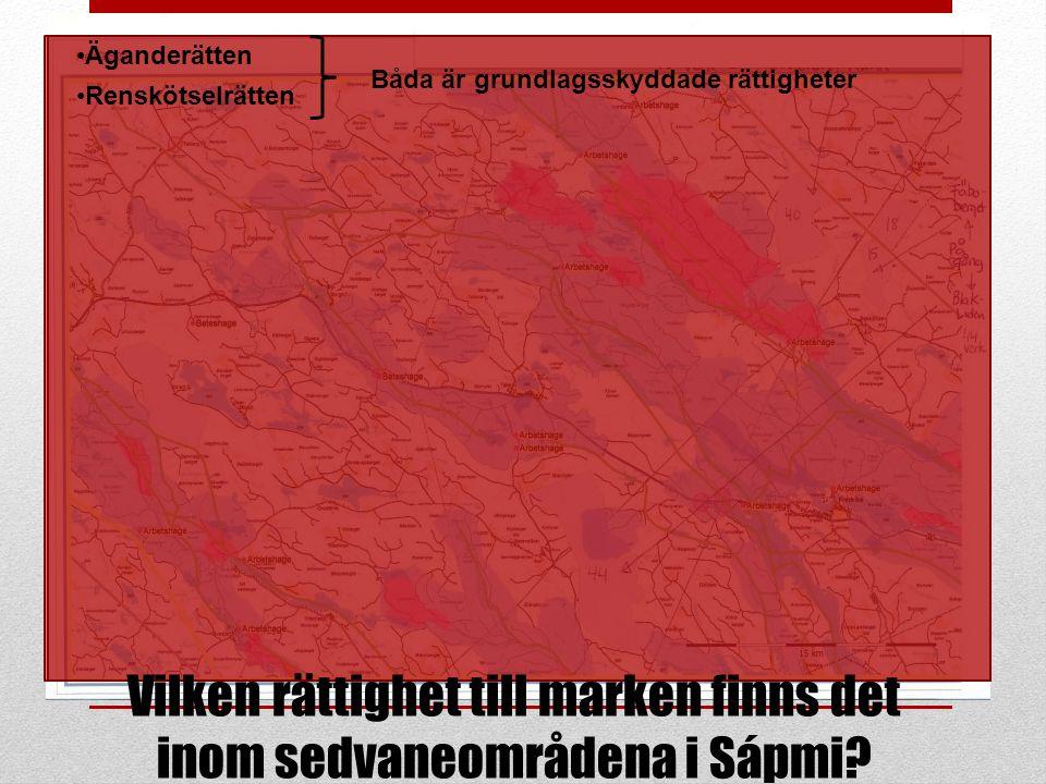 Äganderätten Renskötselrätten Båda är grundlagsskyddade rättigheter Vilken rättighet till marken finns det inom sedvaneområdena i Sápmi?