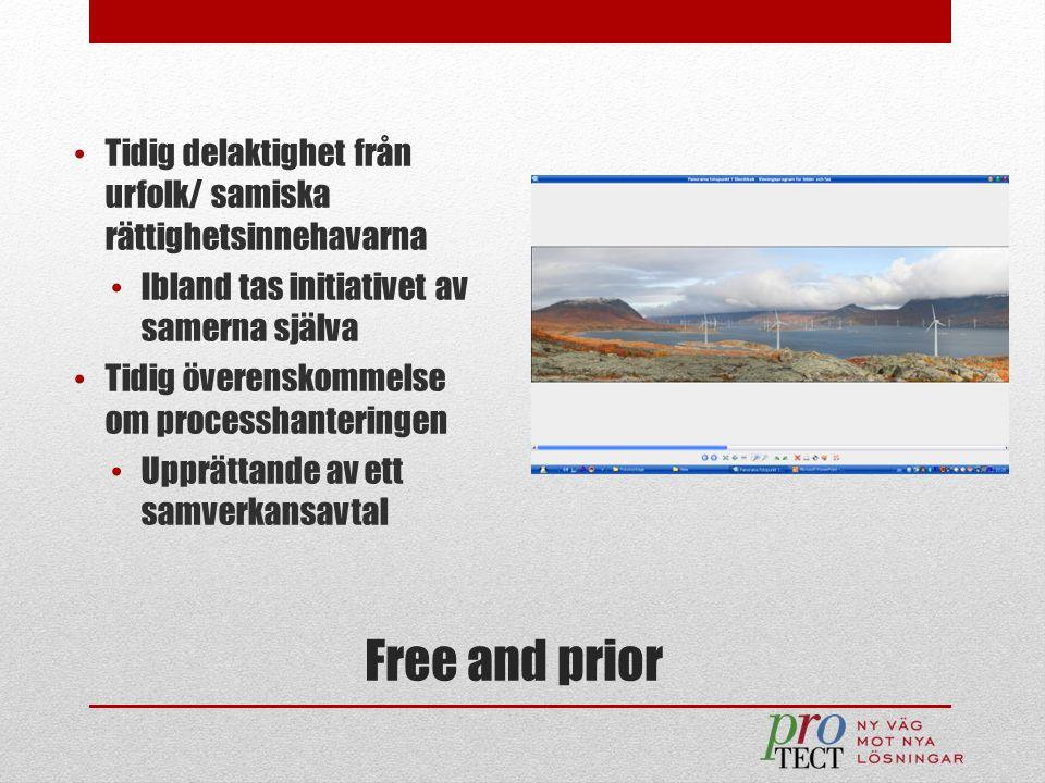 Free and prior Tidig delaktighet från urfolk/ samiska rättighetsinnehavarna Ibland tas initiativet av samerna själva Tidig överenskommelse om processh