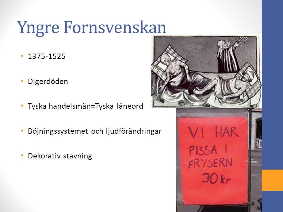 Yngre Fornsvenskan 1375-1525 Digerdöden Tyska handelsmän=Tyska låneord Böjningssystemet och ljudförändringar Dekorativ stavning