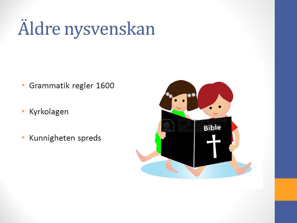 Äldre nysvenskan Grammatik regler 1600 Kyrkolagen Kunnigheten spreds