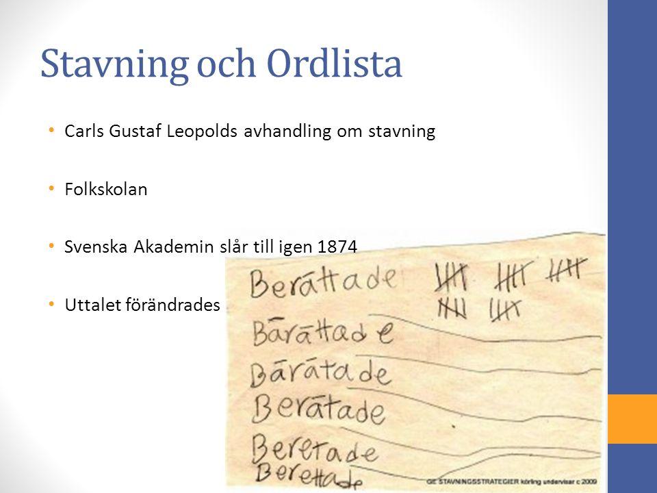Stavning och Ordlista Carls Gustaf Leopolds avhandling om stavning Folkskolan Svenska Akademin slår till igen 1874 Uttalet förändrades