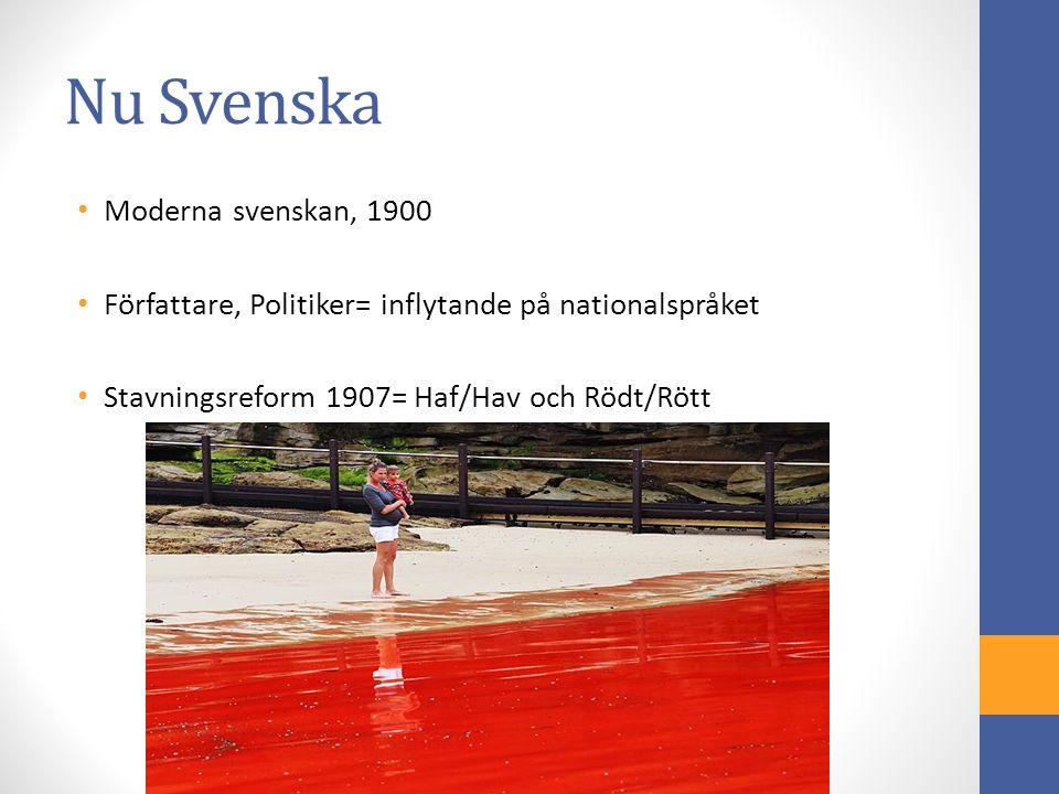 Nu Svenska Moderna svenskan, 1900 Författare, Politiker= inflytande på nationalspråket Stavningsreform 1907= Haf/Hav och Rödt/Rött