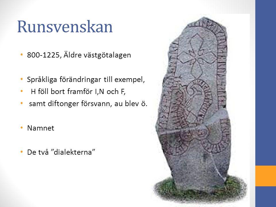 Runsvenskan 800-1225, Äldre västgötalagen Språkliga förändringar till exempel, H föll bort framför I,N och F, samt diftonger försvann, au blev ö. Namn