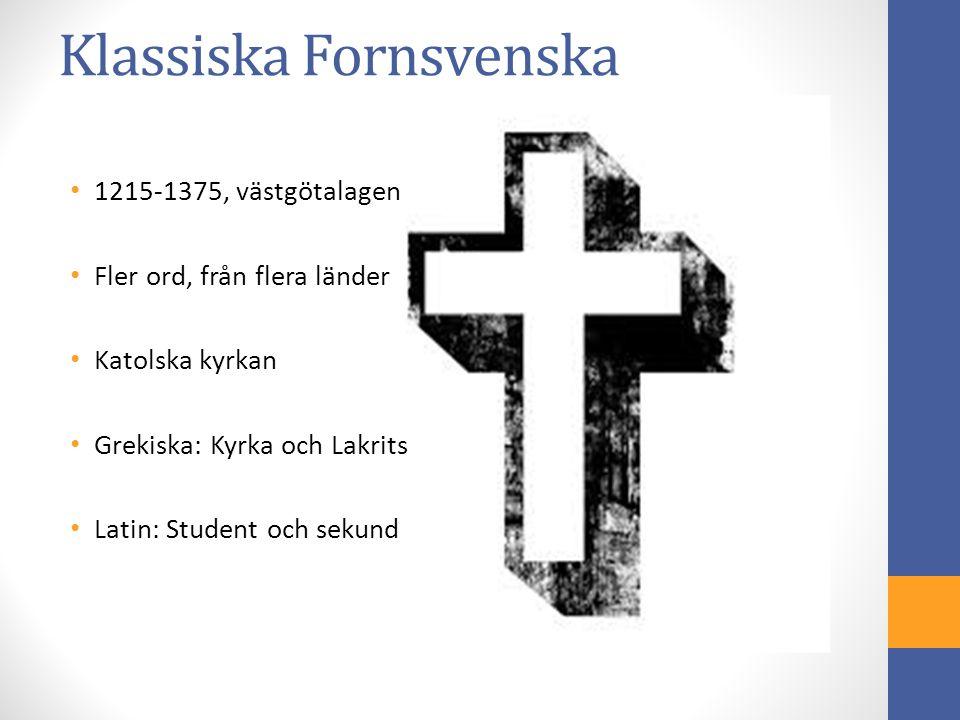Klassiska Fornsvenska 1215-1375, västgötalagen Fler ord, från flera länder Katolska kyrkan Grekiska: Kyrka och Lakrits Latin: Student och sekund