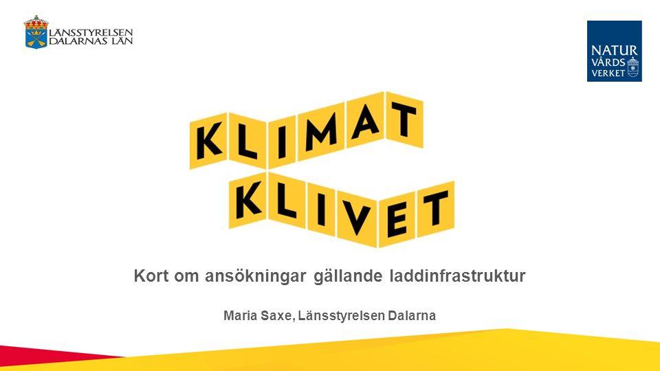 Kort om ansökningar gällande laddinfrastruktur Maria Saxe, Länsstyrelsen Dalarna