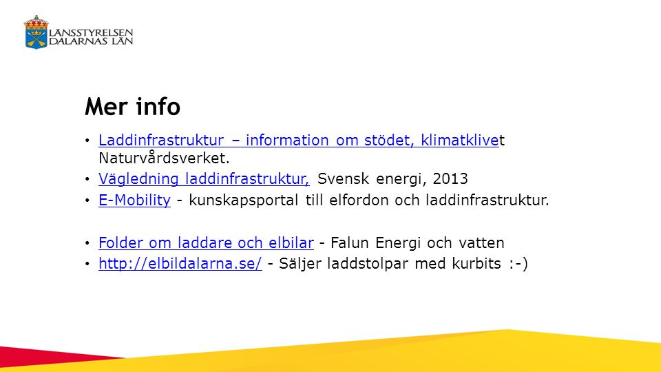 Mer info Laddinfrastruktur – information om stödet, klimatklivet Naturvårdsverket. Laddinfrastruktur – information om stödet, klimatklive Vägledning l