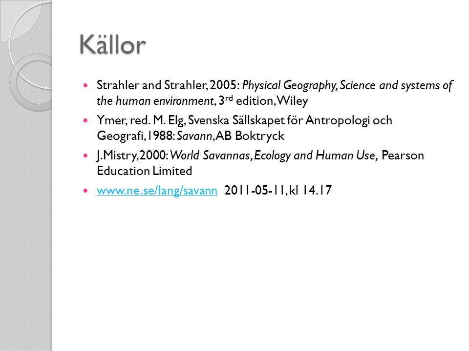 Källor Strahler and Strahler, 2005: Physical Geography, Science and systems of the human environment, 3 rd edition, Wiley Ymer, red. M. Elg, Svenska S