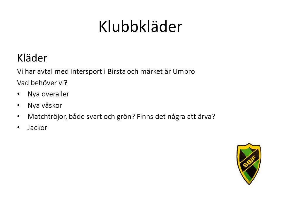 Klubbkläder Kläder Vi har avtal med Intersport i Birsta och märket är Umbro Vad behöver vi? Nya overaller Nya väskor Matchtröjor, både svart och grön?
