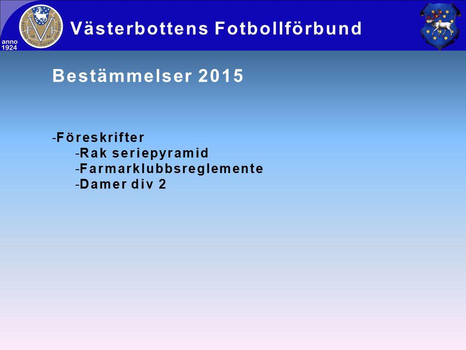 Bestämmelser 2015 -Föreskrifter -Rak seriepyramid -Farmarklubbsreglemente -Damer div 2 Västerbottens Fotbollförbund