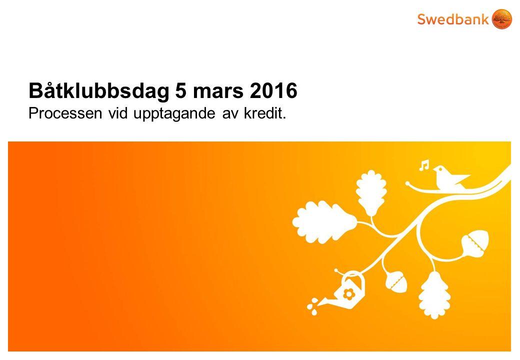 © Swedbank Båtklubbsdag 5 mars 2016 Processen vid upptagande av kredit.