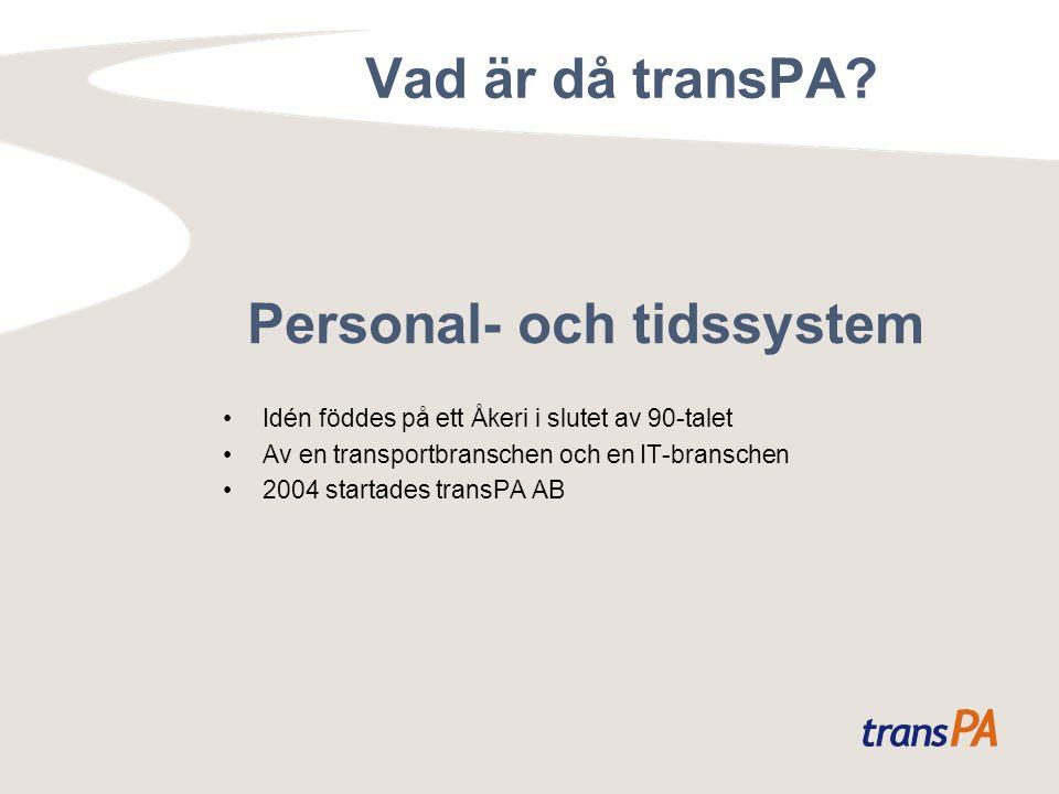 Personal- och tidssystem Idén föddes på ett Åkeri i slutet av 90-talet Av en transportbranschen och en IT-branschen 2004 startades transPA AB Vad är då transPA
