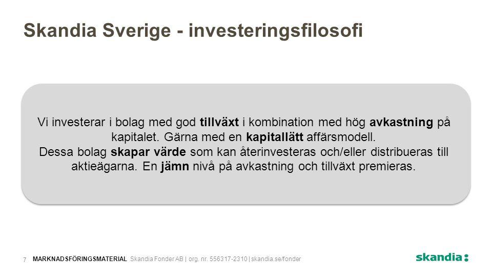 Skandia Sverige - investeringsfilosofi Vi investerar i bolag med god tillväxt i kombination med hög avkastning på kapitalet. Gärna med en kapitallätt