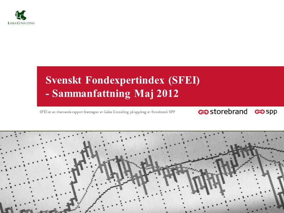 Svenskt Fondexpertindex (SFEI) - Sammanfattning Maj 2012 SFEI är en oberoende rapport framtagen av Laika Consulting på uppdrag av Storebrand/SPP