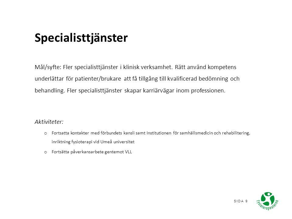 SIDA 9 Specialisttjänster Mål/syfte: Fler specialisttjänster i klinisk verksamhet.