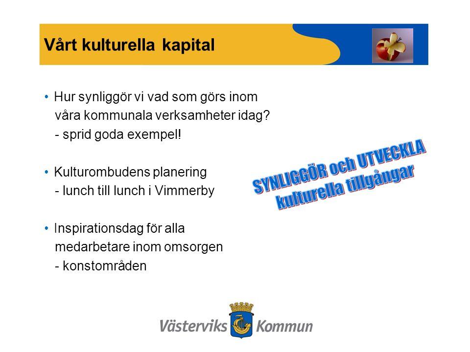 Vårt kulturella kapital Hur synliggör vi vad som görs inom våra kommunala verksamheter idag.