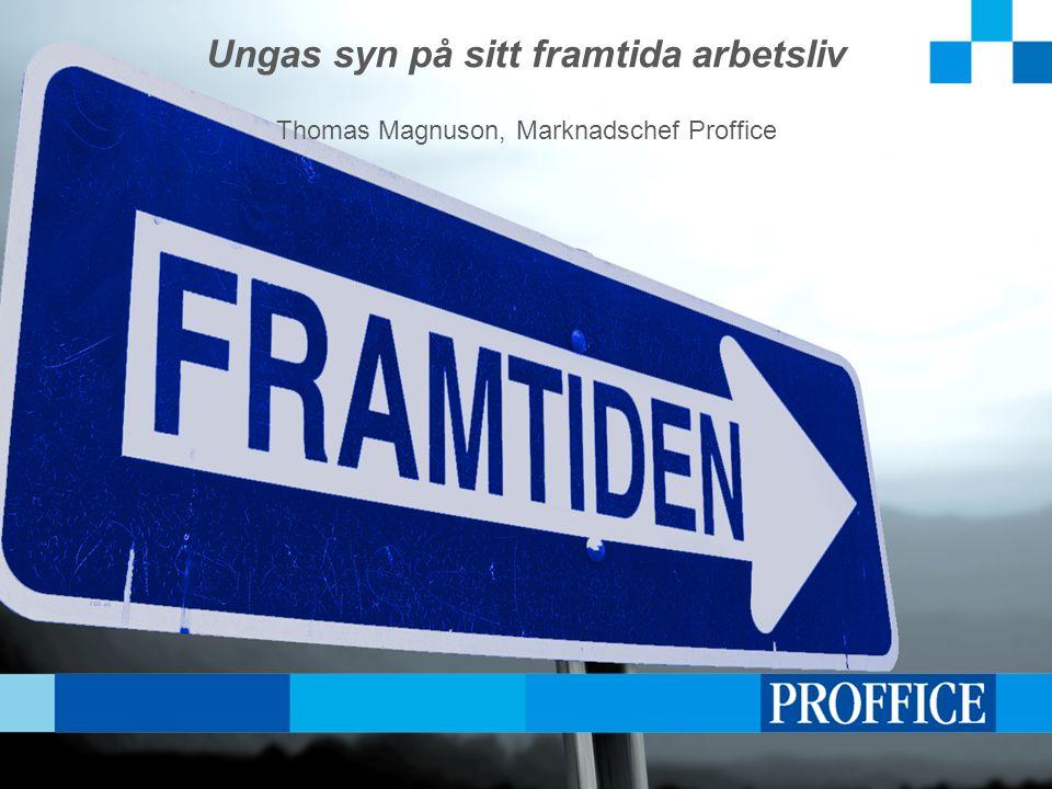 Ungas syn på sitt framtida arbetsliv Thomas Magnuson, Marknadschef Proffice