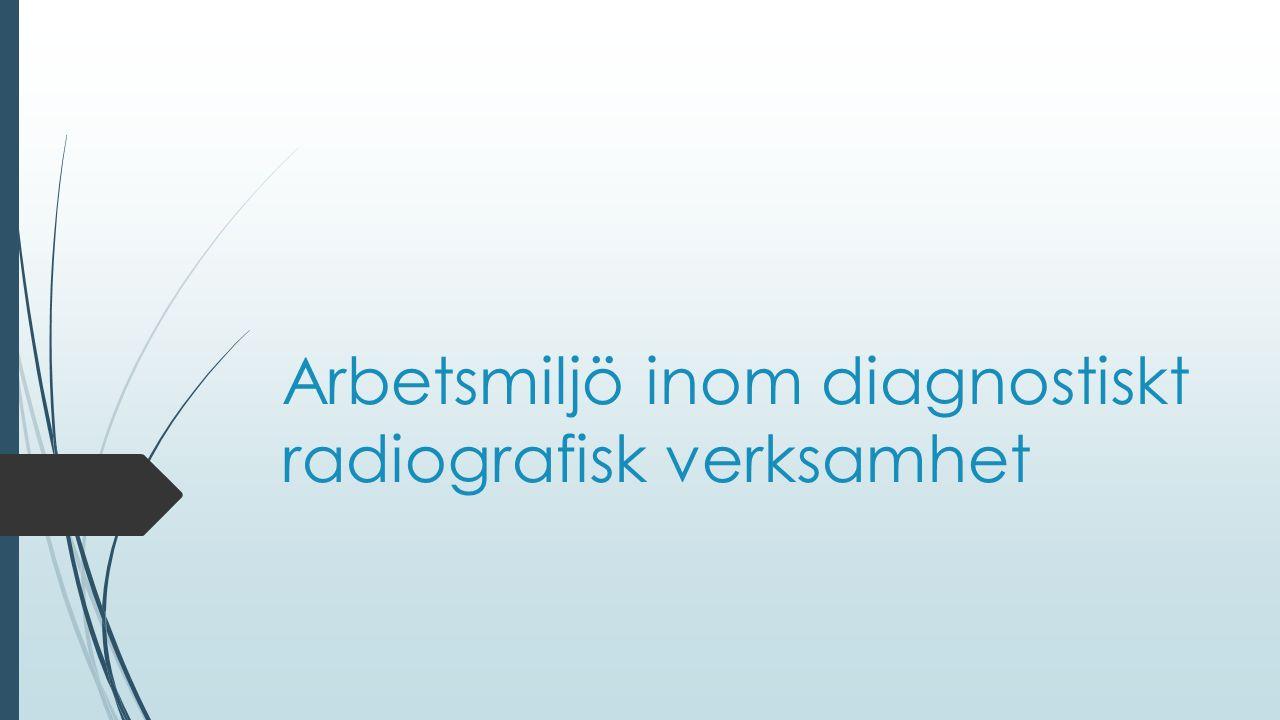 Arbetsmiljö inom diagnostiskt radiografisk verksamhet