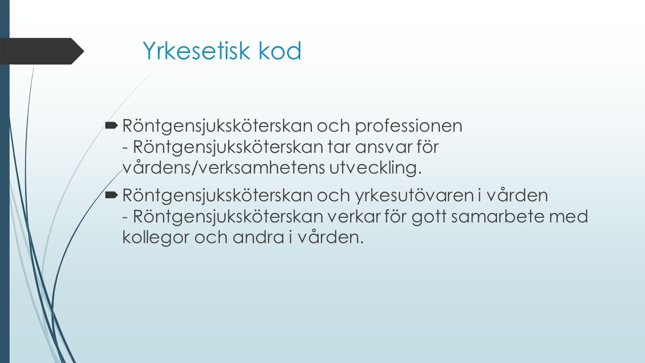Yrkesetisk kod  Röntgensjuksköterskan och professionen - Röntgensjuksköterskan tar ansvar för vårdens/verksamhetens utveckling.