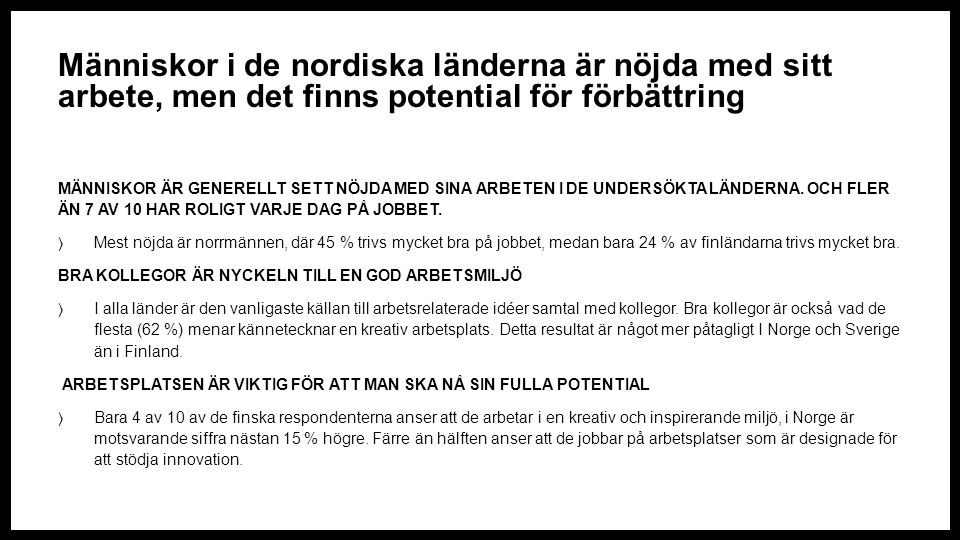 Människor i de nordiska länderna är nöjda med sitt arbete, men det finns potential för förbättring MÄNNISKOR ÄR GENERELLT SETT NÖJDA MED SINA ARBETEN I DE UNDERSÖKTA LÄNDERNA.