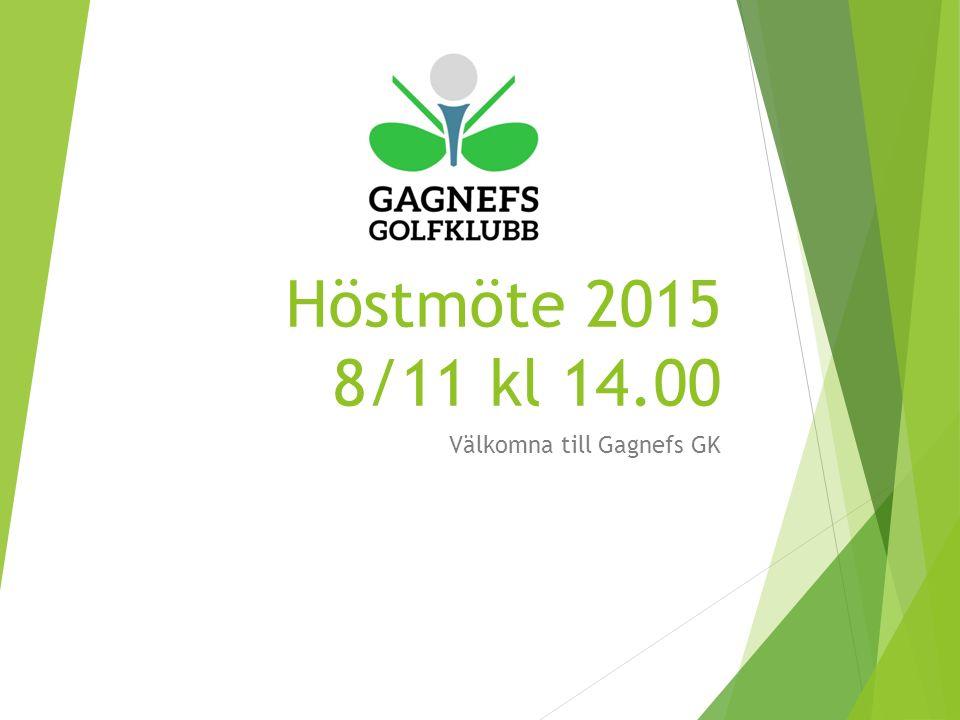 Höstmöte 2015 8/11 kl 14.00 Välkomna till Gagnefs GK