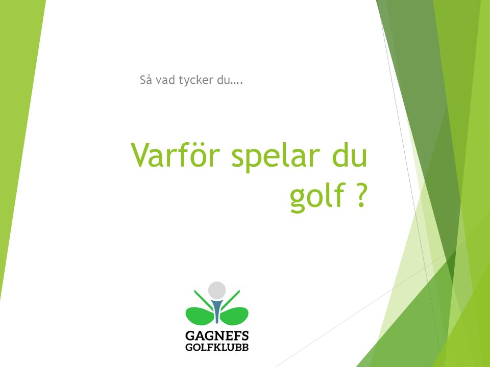 Varför spelar du golf Så vad tycker du….
