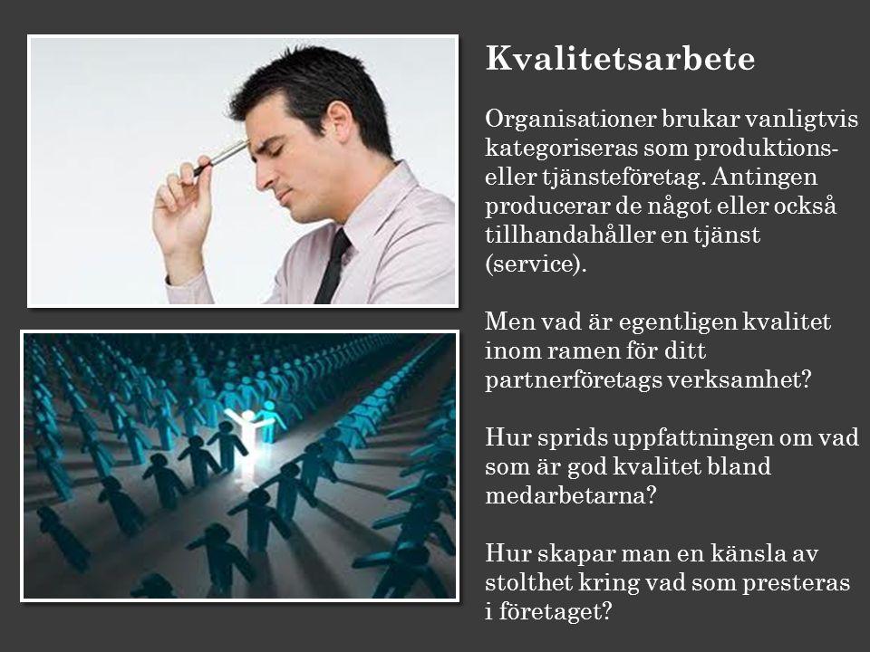 Kvalitetsarbete Organisationer brukar vanligtvis kategoriseras som produktions- eller tjänsteföretag. Antingen producerar de något eller också tillhan