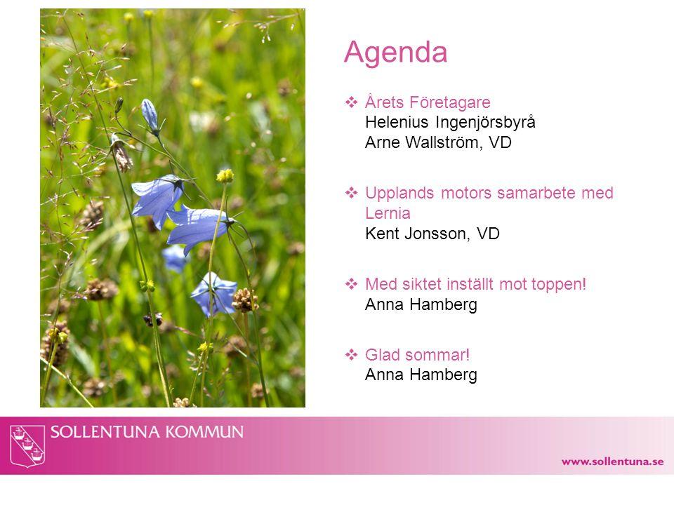 Agenda  Årets Företagare Helenius Ingenjörsbyrå Arne Wallström, VD  Upplands motors samarbete med Lernia Kent Jonsson, VD  Med siktet inställt mot