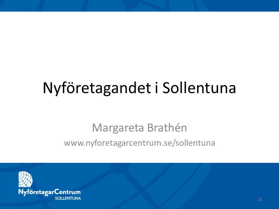 Margareta Brathén www.nyforetagarcentrum.se/sollentuna Nyföretagandet i Sollentuna 28