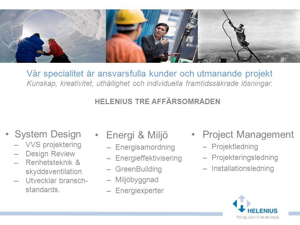 Vår specialitet är ansvarsfulla kunder och utmanande projekt Kunskap, kreativitet, uthållighet och individuella framtidssäkrade lösningar. HELENIUS TR