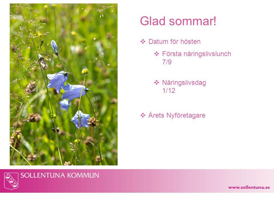Glad sommar!  Datum för hösten  Första näringslivslunch 7/9  Näringslivsdag 1/12  Årets Nyföretagare