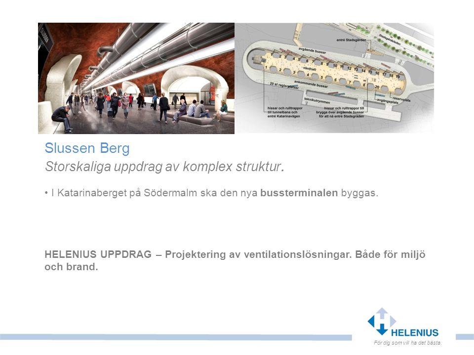 För dig som vill ha det bästa. Slussen Berg Storskaliga uppdrag av komplex struktur. I Katarinaberget på Södermalm ska den nya bussterminalen byggas.