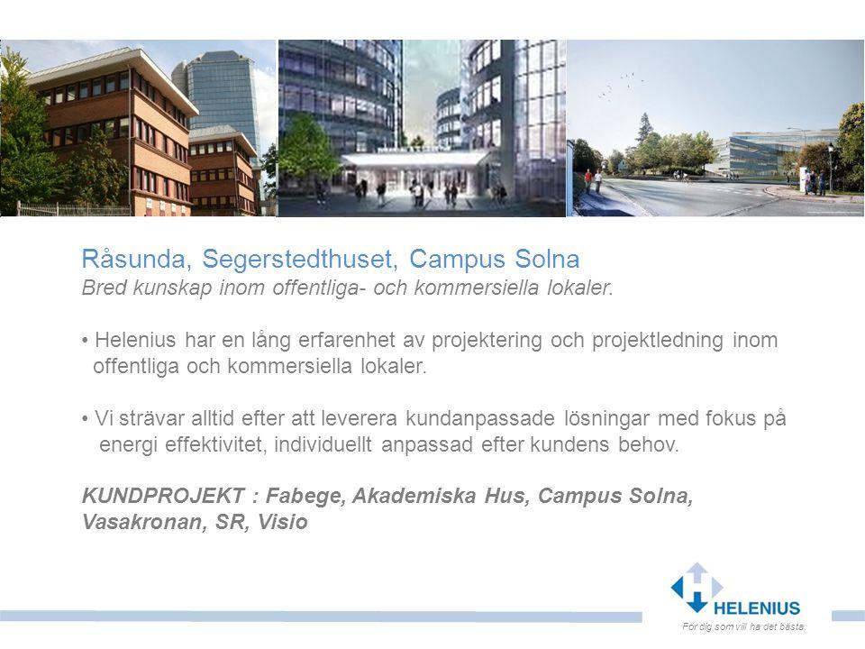 För dig som vill ha det bästa. Råsunda, Segerstedthuset, Campus Solna Bred kunskap inom offentliga- och kommersiella lokaler. Helenius har en lång erf