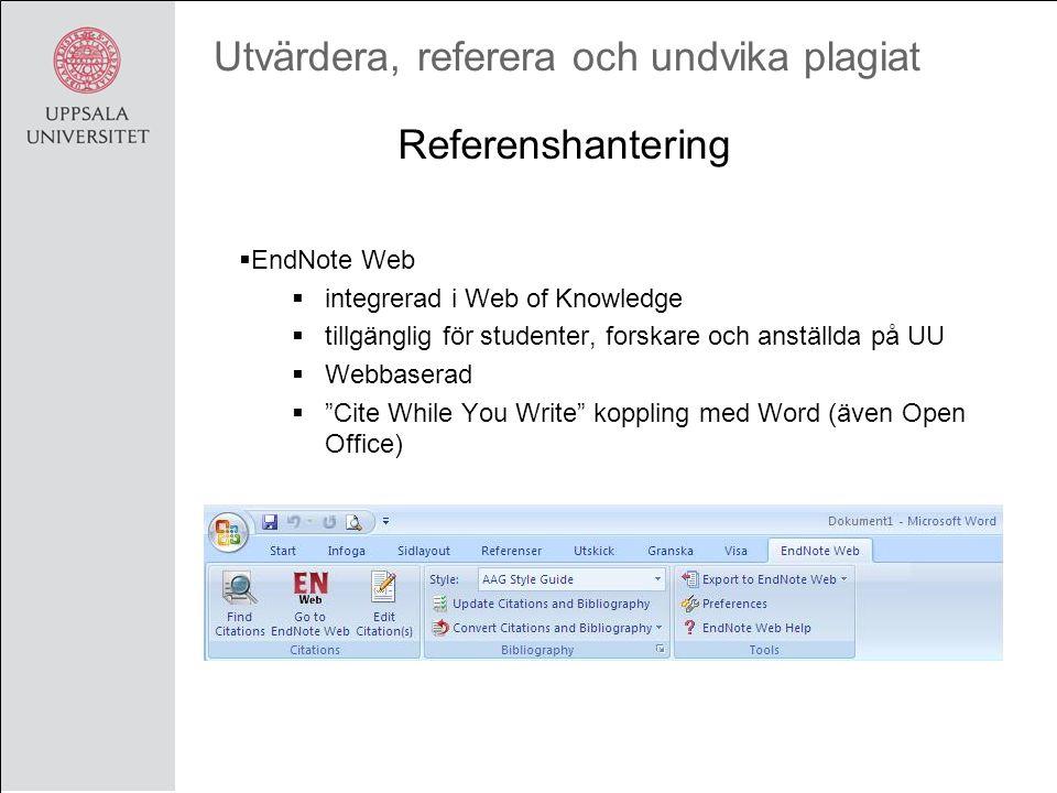 Utvärdera, referera och undvika plagiat  EndNote Web  integrerad i Web of Knowledge  tillgänglig för studenter, forskare och anställda på UU  Webbaserad  Cite While You Write koppling med Word (även Open Office) Referenshantering