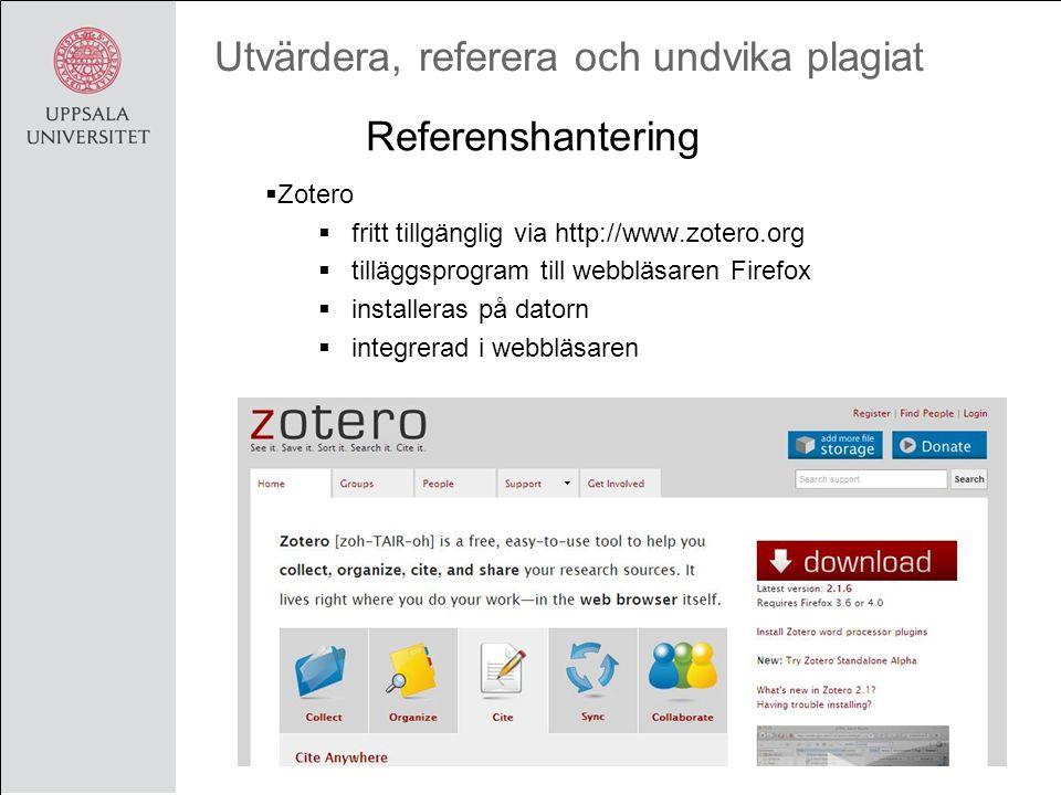 Utvärdera, referera och undvika plagiat  Zotero  fritt tillgänglig via http://www.zotero.org  tilläggsprogram till webbläsaren Firefox  installeras på datorn  integrerad i webbläsaren Referenshantering