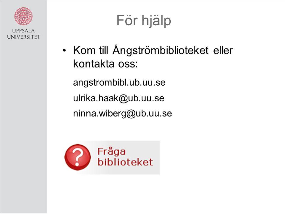 För hjälp Kom till Ångströmbiblioteket eller kontakta oss: angstrombibl.ub.uu.se ulrika.haak@ub.uu.se ninna.wiberg@ub.uu.se