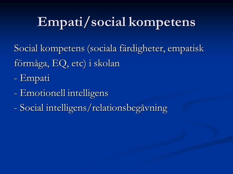 Empati/social kompetens Social kompetens (sociala färdigheter, empatisk förmåga, EQ, etc) i skolan - Empati - Emotionell intelligens - Social intelligens/relationsbegåvning