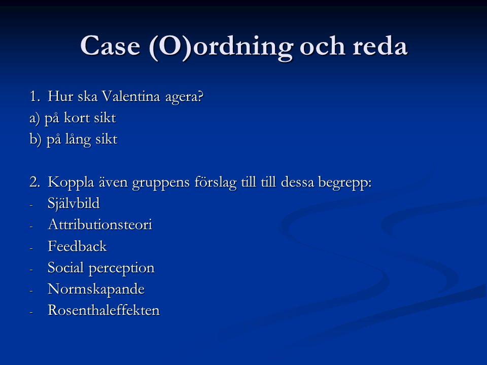 Case (O)ordning och reda 1.Hur ska Valentina agera.