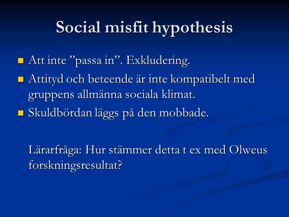 Social misfit hypothesis Att inte passa in . Exkludering.