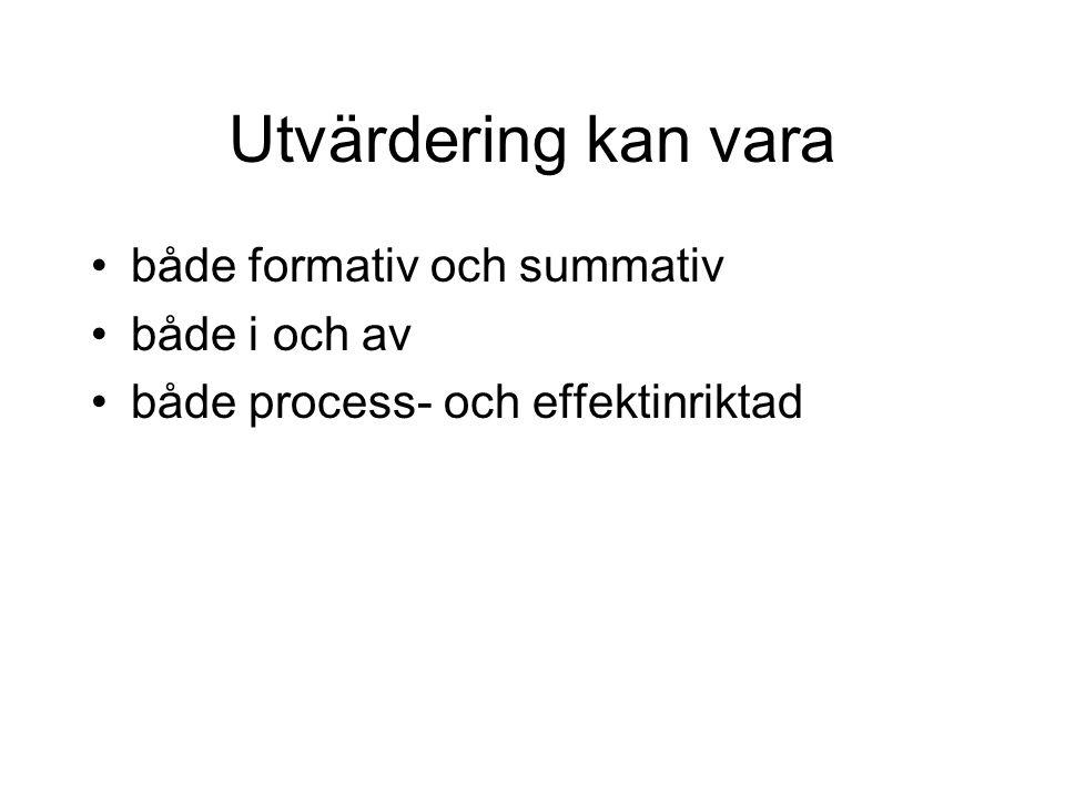 Utvärdering kan vara både formativ och summativ både i och av både process- och effektinriktad