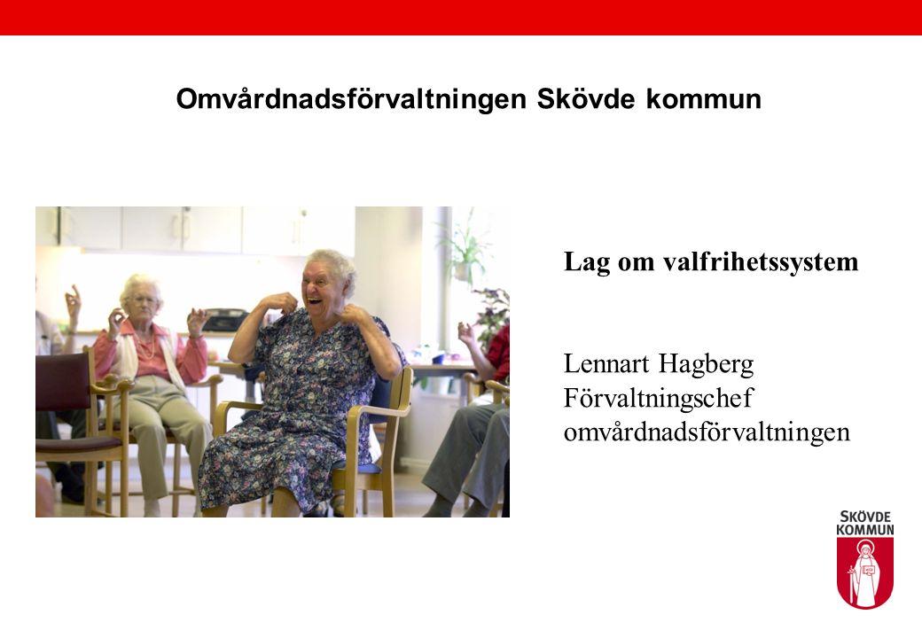Omvårdnadsförvaltningen Skövde kommun Lag om valfrihetssystem Lennart Hagberg Förvaltningschef omvårdnadsförvaltningen