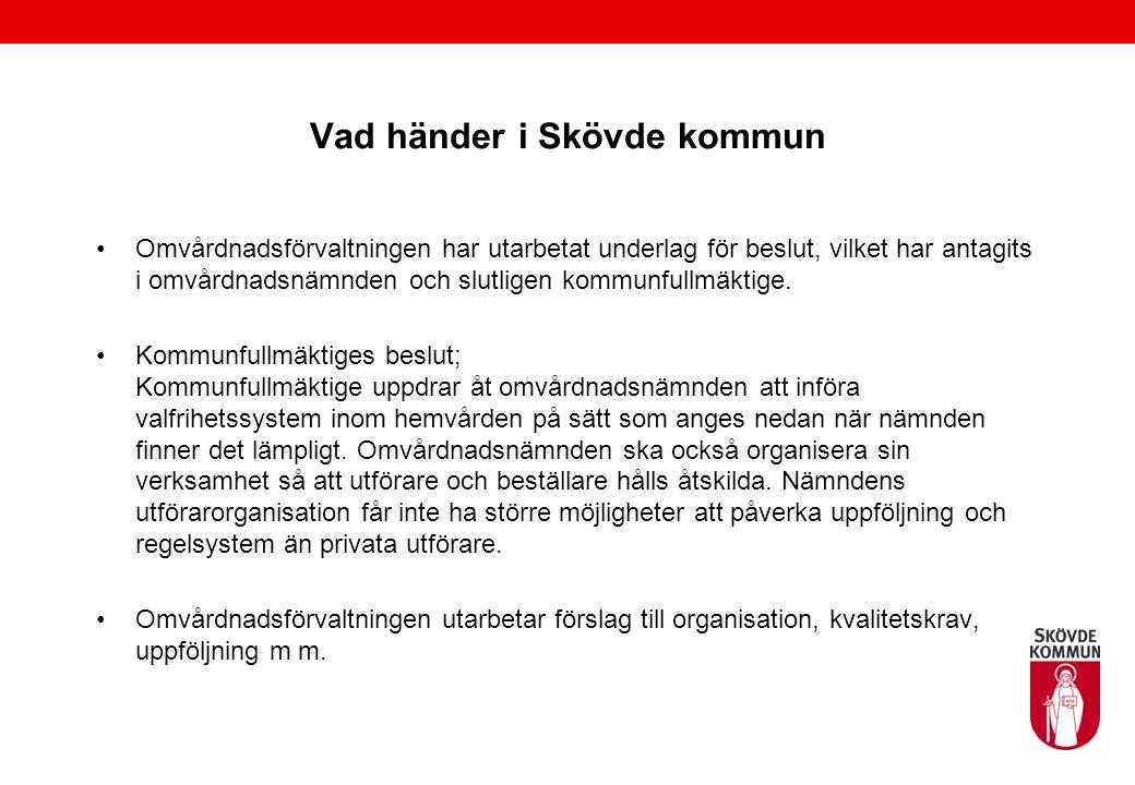 Vad händer i Skövde kommun Omvårdnadsförvaltningen har utarbetat underlag för beslut, vilket har antagits i omvårdnadsnämnden och slutligen kommunfullmäktige.