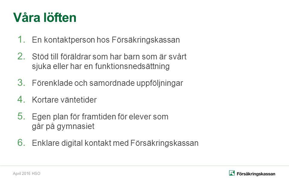 April 2016 HSO Våra löften 1. En kontaktperson hos Försäkringskassan 2.