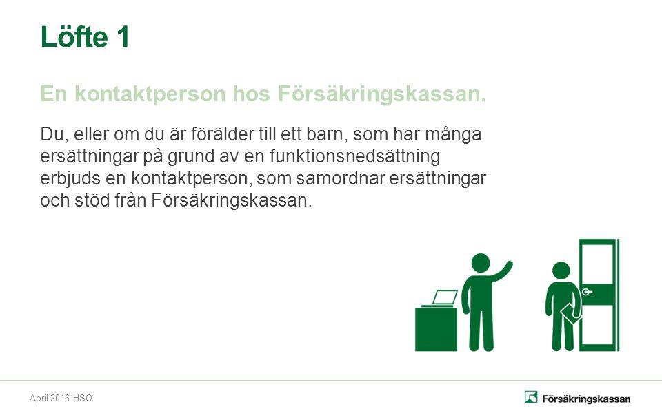 April 2016 HSO Löfte 1 En kontaktperson hos Försäkringskassan.