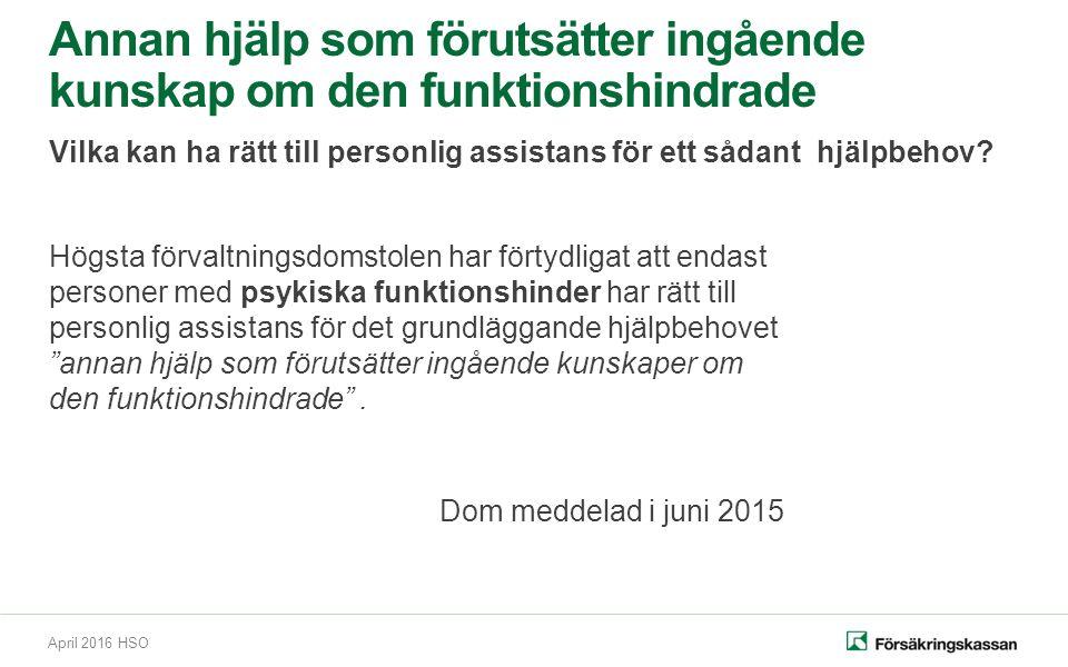 April 2016 HSO Högsta förvaltningsdomstolen har förtydligat att endast personer med psykiska funktionshinder har rätt till personlig assistans för det