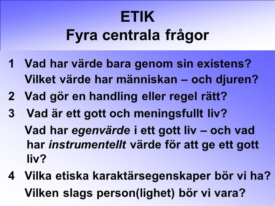 ETIK Fyra centrala frågor 1 Vad har värde bara genom sin existens.